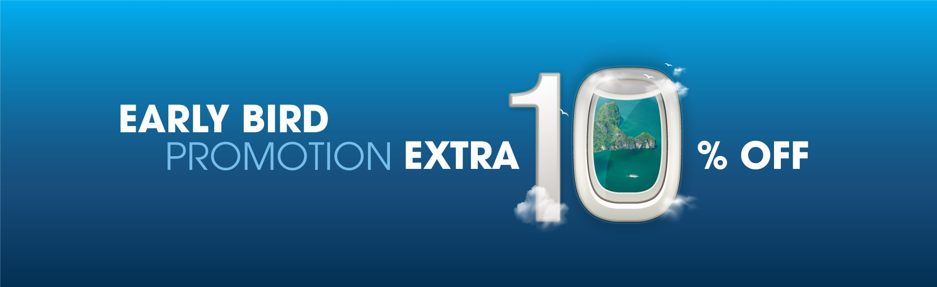 Early bird promotion - extra up to 10% off